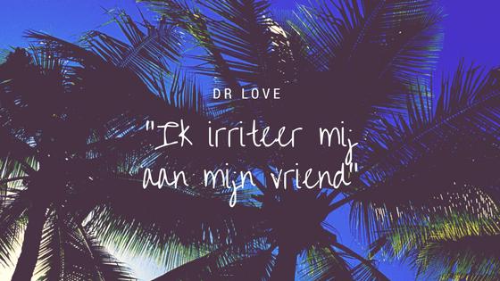 Dr Love adviseert: ik irriteer mij aan mijn vriend