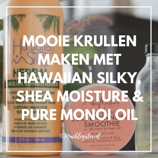 Mooie krullen maken met Hawaiian Silky, Shea Moisture & pure Monoi Oil