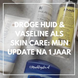 Droge huid & vaseline als skin care: mijn update na 1 jaar