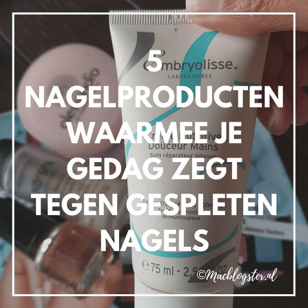 5 Nagelproducten waarmee je gedag zegt tegen gespleten nagels