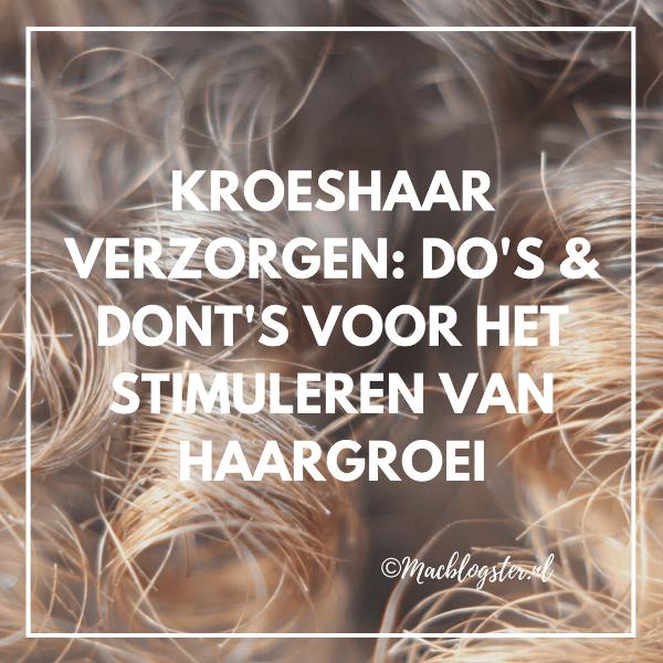 Kroeshaar verzorgen: Do's & Dont's voor het stimuleren van haargroei